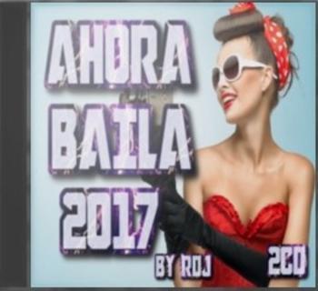 VA – Ahora Baila 2017 [By RDj) [2cd] [MG+]