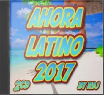 VA - Ahora Latino 2017 (By RDj)(2cd)(2016)